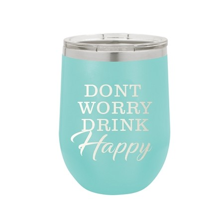 Insulated Wine Tumbler - Don't Worry, Drink Happy