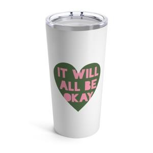 20 oz It Will All Be Okay Tumbler