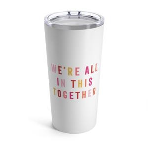 20 oz We're All In This Together Tumbler